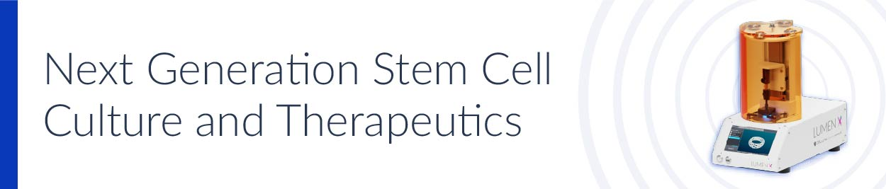 Stem Cell Culture and Therapeutics Lumen X CELLINK Bioprinting
